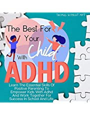 The Best for Your Child with ADHD: Learn the Essential Skills of Positive Parenting to Empower Kids with ADHD and Work Together for Success in School and Life.