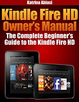 amazon com kindle fire hd owner s manual the complete beginner s rh amazon com user manual for kindle fire hd 8 7th generation user manual for kindle fire hd 8
