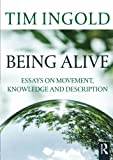 Being Alive: Essays on Movement, Knowledge and Description