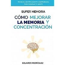 Super Memoria: Como mejorar la memoria y la concentracion: Técnicas comprobadas para mejorar la memoria y concentracion (Mejorar memoria, productividad personal) (Spanish Edition)