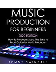Music Production for Beginners, 2020 Edition: How to Produce Music, the Easy to Read Guide for Music Producers