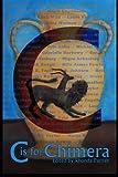 C is for Chimera (Alphabet Anthologies) (Volume 3)