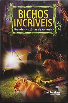 Bichos Incríveis. Grandes Histórias de Animais