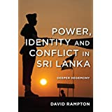 Power, Identity and Conflict in Sri Lanka: Deeper Hegemony
