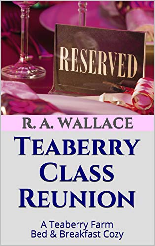 Teaberry Class Reunion (A Teaberry Farm Bed & Breakfast Cozy Book 12) by [Wallace, R. A.]