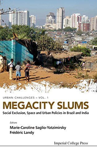 Megacity Slums : Social Exclusion, Space and Urban Policies in Brazil and India (Urban Challenges: Volume 1 )