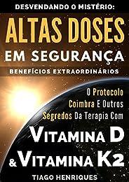 Vitamina D e Vitamina K2, Desvendando o Mistério:  Altas Doses Em Segurança, Benefícios Extraordinários: O Pro