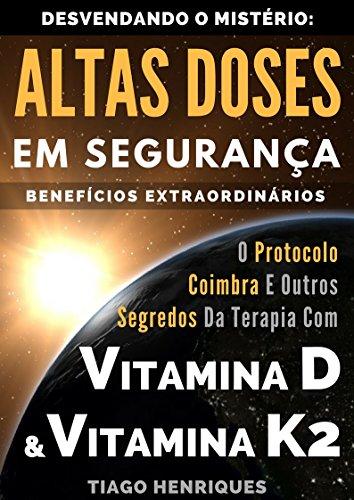 Vitamina D e Vitamina K2, Desvendando o Mistério: Altas Doses Em Segurança, Benefícios