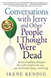 img - for Conversations with Jerry and Other People I Thought Were Dead: Seven Compelling Dialogues That Will Transform the Way You Think about Dying . . . and book / textbook / text book