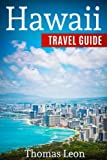 Hawaii Travel Guide: The Real Travel Guide From a Traveler. All You Need To Know About Hawaii.
