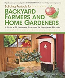 Building Projects for Backyard Farmers and Home Gardeners: A Guide to 21 Handmade Structures for Homegrown Harvests by Chris Gleason (2012-04-01)