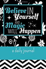 Believe in Yourself and Magic Will Happen: A Daily Journal Paperback