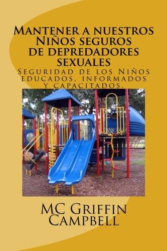 Mantener a nuestros nios seguros de depredadores sexuales: Seguridad de los nios educados, informados y capacitados. (Spanish Edition) [Mrs. MC Griffin Campbell] (Tapa Blanda)