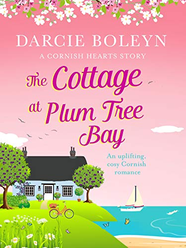 The Cottage at Plum Tree Bay: An uplifting, cosy Cornish romance (Cornish Hearts Book 2) by [Boleyn, Darcie]