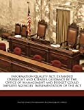 Information Quality Act: Expanded Oversight and Clearer Guidance by the Office of Management and Budget Could Improve Agencies' Implementation of the Act, , 1240704992