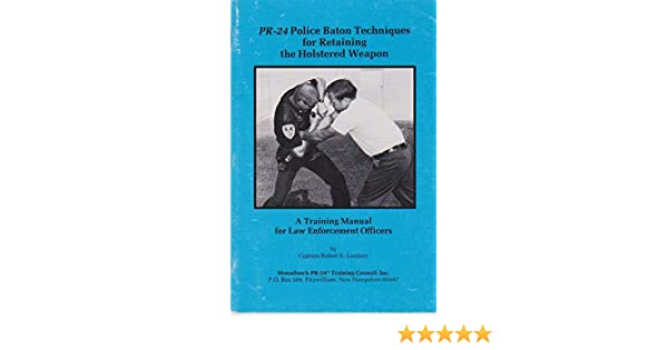 pr 24 police baton techniques for retaining the holstered weapon rh amazon com Monadnock Expandable Baton monadnock baton training manual pdf