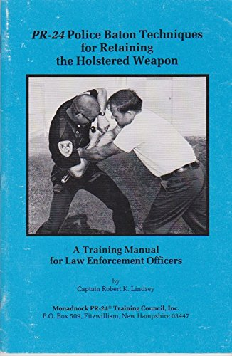 PR-24 police baton techniques for retaining the holstered weapon ;: A training manual for law enforcement officers -