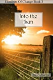 Into the Sun (Elements of Change) (Volume 3)