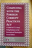 Complying with the Foreign Corrupt Practices Act, Donald R. Cruver, 1570737029