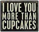 Primitives by Kathy Box Sign,I Love You More Than Cupcakes, 5-Inch by 4-Inch