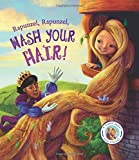 Fairytales Gone Wrong: Rapunzel, Rapunzel, Wash Your Hair!: A Story About Hair Hygiene
