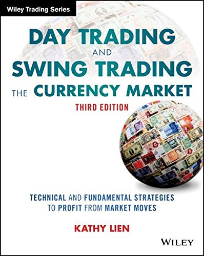Day Trading and Swing Trading the Currency Market: Technical and Fundamental Strategies to Profit from Market Moves (Wiley Trading)