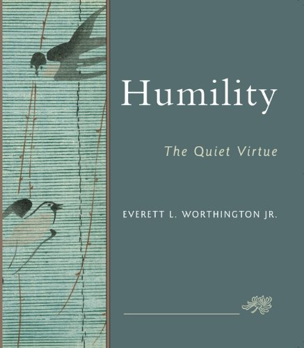 Humility: The Quiet Virtue (Forgiving And Reconciling Bridges To Wholeness And Hope)