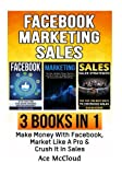 img - for Facebook: Marketing: Sales: 3 Books in 1: Make Money With Facebook, Market Like A Pro & Crush It In Sales (Social Media Facebook Business Online ... Getting Followers Advertising & Making Money) book / textbook / text book