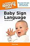 The Complete Idiot's Guide to Baby Sign Language, 2nd Edition: More Than 150 Signs Babies Can Use and Understand (Complete Idiot's Guides (Lifestyle Paperback))