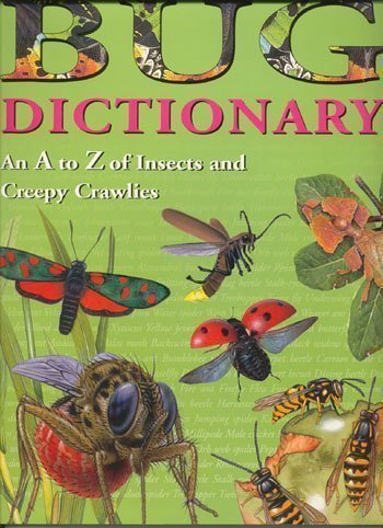 Bug Dictionary An A to Z of Insects and Creepy Crawlies, Jill Bailey