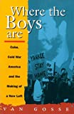 Where the Boys Are: Cuba, Cold War and the Making of a New Left (Haymarket Series)