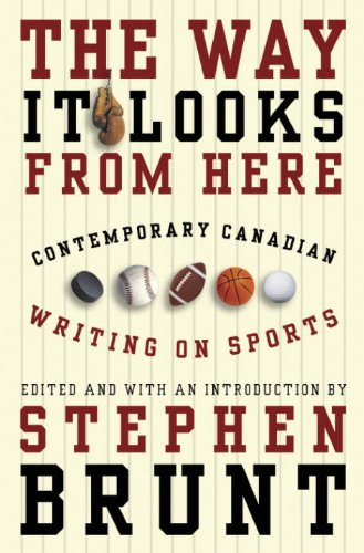 The Way It Looks from Here: Contemporary Canadian Writing on Sports ()