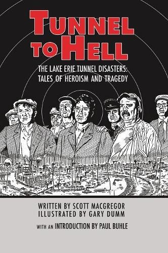 Tunnel To Hell: The Lake Erie Tunnel Disasters-Tales of Heroism and Tragedy