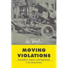 Moving Violations: Automobiles, Experts, and Regulations in the United States (Hagley Library Studies in Business, Technology, and Politics)