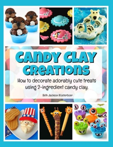 Candy Clay Creations: How to Decorate Adorably Cute Treats Using 2-Ingredient Candy Clay ()