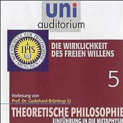 Die Wirklichkeit des freien Willens (Theoretische Philosophie 5)