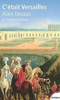 C'était Versailles par Alain Decaux