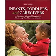 Infants, Toddlers, and Caregivers: A Curriculum of Respectful, Responsive, Relationship-Based Care and Education...