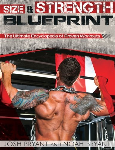 Size and Strength Blueprint: The Ultimate Encyclopedia of Proven Workouts