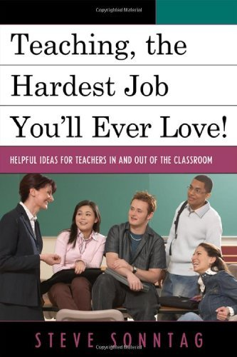 Teaching, the Hardest Job You'll Ever Love: Helpful Ideas for Teachers In and Out of the Classroom by Sonntag Steve (2010-08-16) Paperback