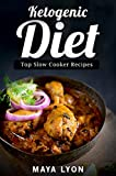 Ketogenic Diet: The Top 100+ Low Carb Slow Cooker Recipes for Rapid Weight Loss (The Beginners Ketogenic Cookbook Series©, Paleo)