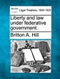 Liberty and law under federative Government, Britton A. Hill, 1240000510
