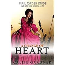 Mail Order Bride: A Change of Heart: Sweet, Clean, Inspirational Western Historical Romance