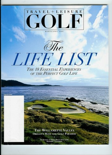 Travel & Leisure Magazine * Golf the Life List - The 18 Essential Experiences of the Perfect Golf Life March/April 2009 (Single Issue) By American Express Publishing Corp.