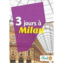 3 jours à Milan: Un guide touristique avec des cartes, des bons plans et les itinéraires indispensables (French Edition)