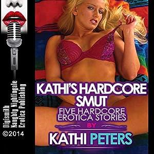 Kathi's Hardcore Smut: Five Hardcore Erotica Stories Audiobook