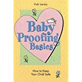 Baby Proofing Basics: How To Keep Your Child Safe (Lansky, Vicki)