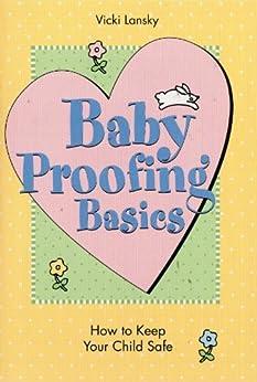 Baby Proofing Basics: How To Keep Your Child Safe (Lansky, Vicki) by [Lansky, Vicki]