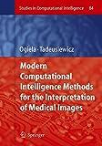 Modern Computational Intelligence Methods for the Interpretation of Medical Images 9783540753995