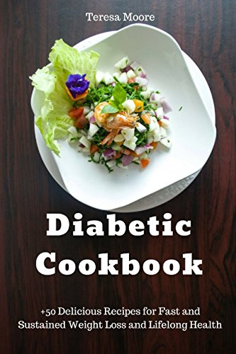 Diabetic Cookbook:  +50 Delicious Recipes for Fast and Sustained Weight Loss and Lifelong Health (Quick and Easy Natural Food) by Teresa Moore
